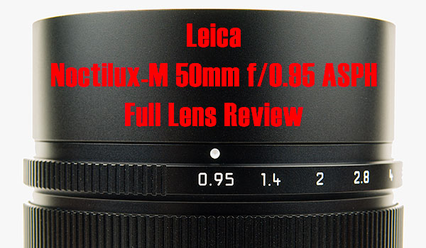 Full review of the Leica Noctilux-M 50mm f/0.95 ASPH lens, including specifications, performance charts, overview, sharpness and vignetting tests as well as sample images and links for further research.
